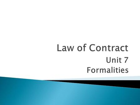 Unit 7 Formalities.  Analyze and discuss the background and current position regarding the compliance with formalities as a requirement for a valid contract.