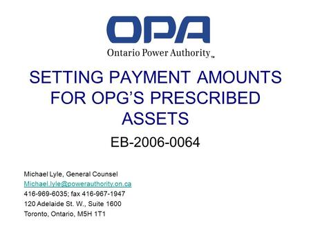 SETTING PAYMENT AMOUNTS FOR OPG'S PRESCRIBED ASSETS EB-2006-0064 Michael Lyle, General Counsel 416-969-6035; fax 416-967-1947.