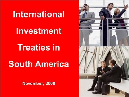 International Investment Treaties in South America November, 2008.