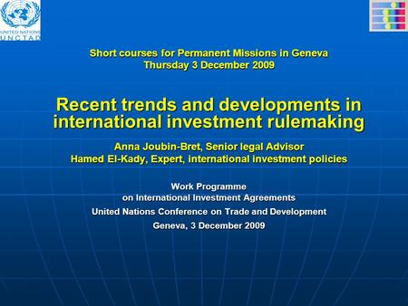 Short courses for Permanent Missions in Geneva Thursday 3 December 2009 Recent trends and developments in international investment rulemaking Anna Joubin-Bret,