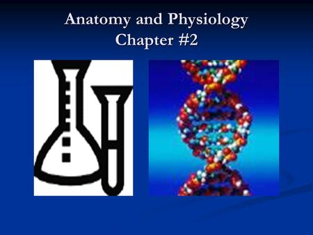 Anatomy and Physiology Chapter #2. 2.1 Introduction  Chemistry is the branch of science that considers the composition of matter and how this composition.