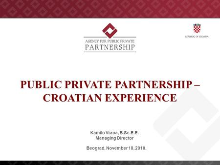 PUBLIC PRIVATE PARTNERSHIP – CROATIAN EXPERIENCE Kamilo Vrana, B.Sc.E.E. Managing Director Beograd, November 18, 2010.