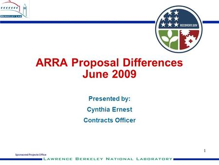 Sponsored Projects Office 1 ARRA Proposal Differences June 2009 Presented by: Cynthia Ernest Contracts Officer.