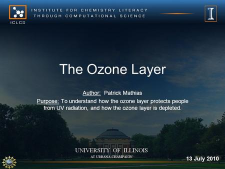The Ozone Layer Author: Patrick Mathias Purpose: To understand how the ozone layer protects people from UV radiation, and how the ozone layer is depleted.