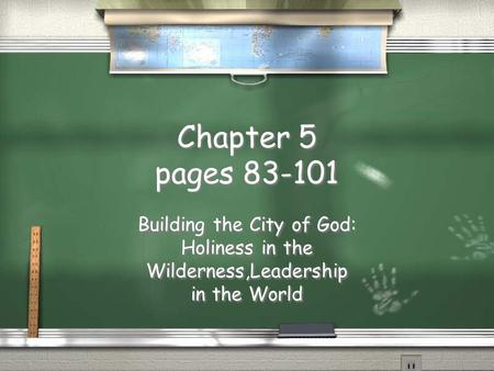 Chapter 5 pages 83-101 Building the City of God: Holiness in the Wilderness,Leadership in the World Building the City of God: Holiness in the Wilderness,Leadership.