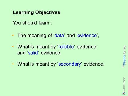 The meaning of 'data' and 'evidence', What is meant by 'reliable' evidence and 'valid' evidence, What is meant by 'secondary' evidence. Learning Objectives.