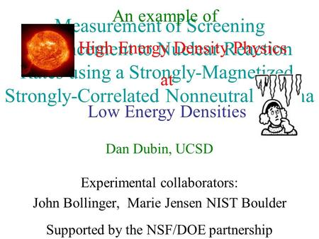An example of High Energy Density Physics at Low Energy Densities