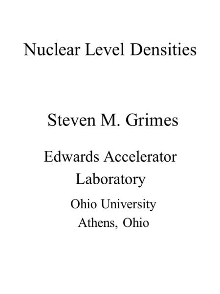 Nuclear Level Densities Edwards Accelerator Laboratory Steven M. Grimes Ohio University Athens, Ohio.