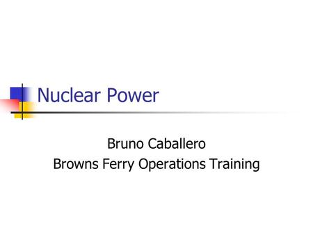 Nuclear Power Bruno Caballero Browns Ferry Operations Training.