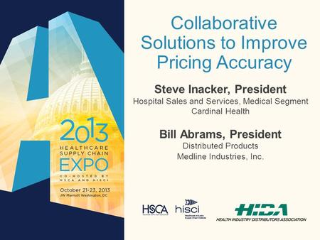 Collaborative Solutions to Improve Pricing Accuracy Steve Inacker, President Hospital Sales and Services, Medical Segment Cardinal Health Bill Abrams,