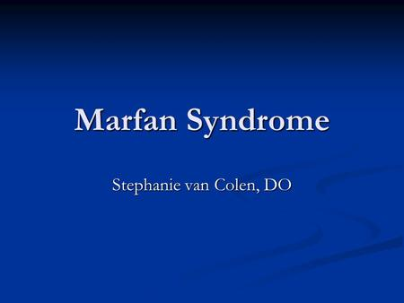 Marfan Syndrome Stephanie van Colen, DO. Marfan Syndrome Marfan syndrome is an inherited connective tissue disorder Marfan syndrome is an inherited connective.