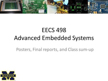 EECS 498 Advanced Embedded Systems Posters, Final reports, and Class sum-up.