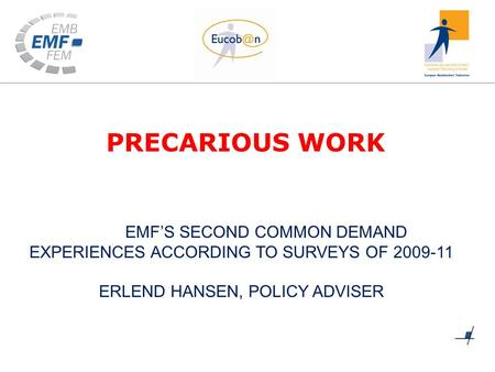 PRECARIOUS WORK EMF'S SECOND COMMON DEMAND EXPERIENCES ACCORDING TO SURVEYS OF 2009-11 ERLEND HANSEN, POLICY ADVISER.