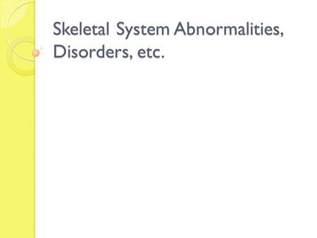 Skeletal System Abnormalities, Disorders, etc.. Spine Curvatures Scoliosis (thoracic curvature)