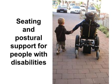 Seating and postural support for people with disabilities.
