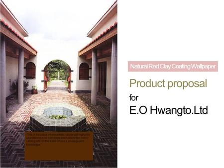"Natural Red Clay Coating Wallpaper Product proposal for E.O Hwangto.Ltd "" This is the place where artistic values get higher by abandoning one's privilege."