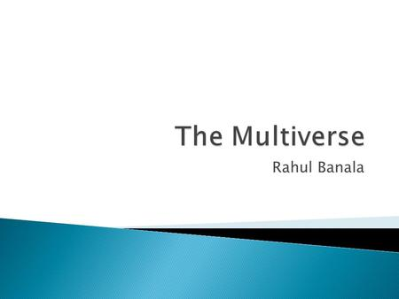 Rahul Banala.  The multiverse theory is a theoretical cosmological hypothesis that says that there is more than one universe.  The term was coined by.