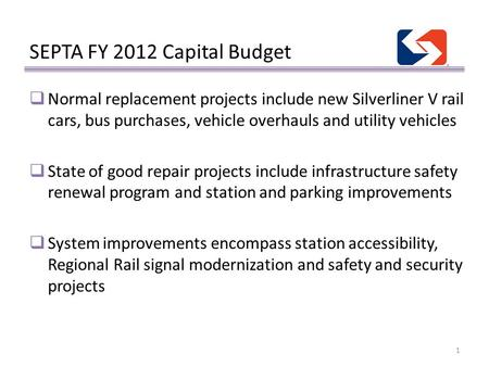 SEPTA FY 2012 Capital Budget  Normal replacement projects include new Silverliner V rail cars, bus purchases, vehicle overhauls and utility vehicles 