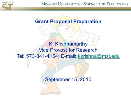 Grant Proposal Preparation K. Krishnamurthy Vice Provost for Research Tel: 573-341-4154;   September 15, 2010.