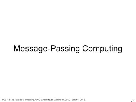 2.1 Message-Passing Computing ITCS 4/5145 Parallel Computing, UNC-Charlotte, B. Wilkinson, 2012. Jan 14, 2013.