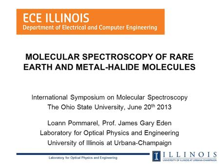 Laboratory for Optical Physics and Engineering MOLECULAR SPECTROSCOPY OF RARE EARTH AND METAL-HALIDE MOLECULES International Symposium on Molecular Spectroscopy.