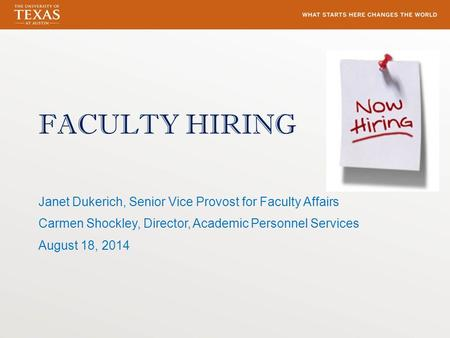 FACULTY HIRING Janet Dukerich, Senior Vice Provost for Faculty Affairs Carmen Shockley, Director, Academic Personnel Services August 18, 2014.