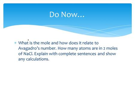  What is the mole and how does it relate to Avagadro's number. How many atoms are in 2 moles of NaCl. Explain with complete sentences and show any calculations.