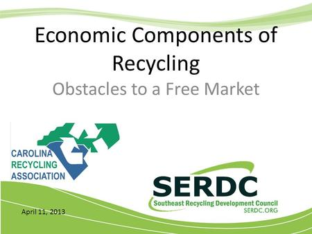 Economic Components of Recycling Obstacles to a Free Market April 11, 2013.