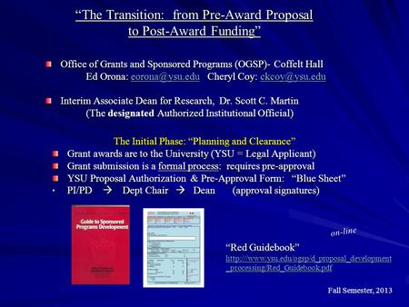 """The Transition: from Pre-Award Proposal to Post-Award Funding"" Office of Grants and Sponsored Programs (OGSP)- Coffelt Hall Ed Orona: Cheryl."