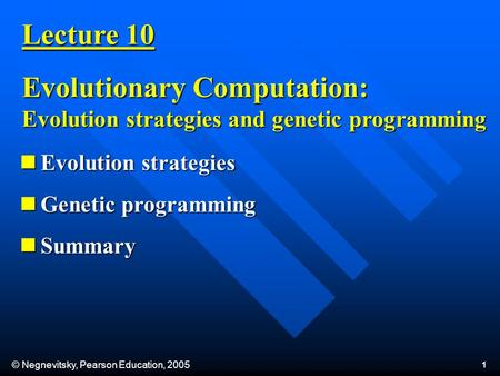 © Negnevitsky, Pearson Education, 2005 1 Lecture 10 Evolutionary Computation: Evolution strategies and genetic programming Evolution strategies Evolution.