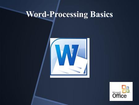 Basics Word-Processing Basics Objectives   List the four basic functions of word processing programs.   Name two tools used to navigate a word processing.
