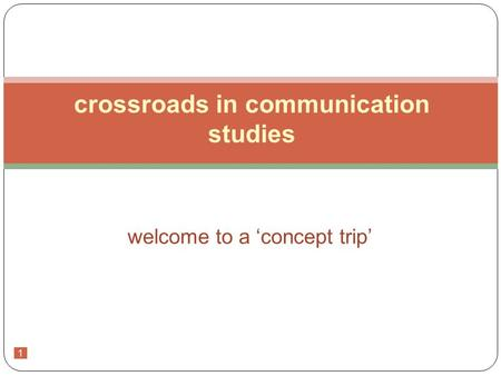 1 welcome to a 'concept trip' crossroads in communication studies.