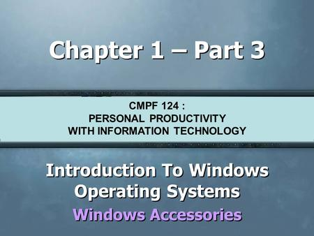 CMPF124 Personal Productivity with Information Technology Chapter 1 – Part 3 Introduction To Windows Operating Systems Windows Accessories Introduction.
