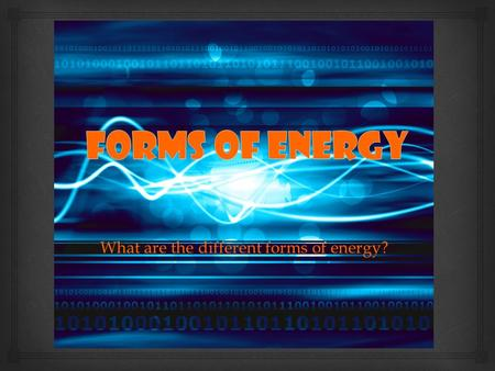 What are the different forms of energy?.   Energy makes change possible.  We use it to do things for us.  It moves cars along the road and boats over.