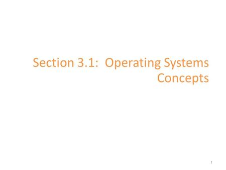 Section 3.1: Operating Systems Concepts 1. A Computer Model An operating system has to deal with the fact that a computer is made up of a CPU, random.
