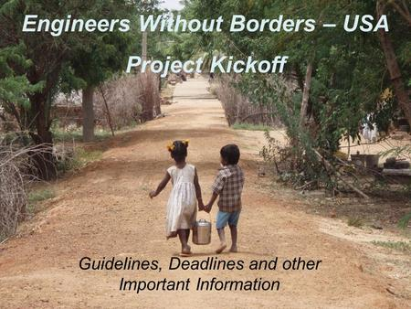 Engineers Without Borders – USA Project Kickoff Guidelines, Deadlines and other Important Information.