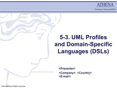 © 2005-2006 The ATHENA Consortium. 5-3. UML Profiles and Domain-Specific Languages (DSLs),