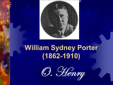 William Sydney Porter (1862-1910) O. Henry. Facts about William Sydney Porter O. Henry was born William Sydney Porter on September 11, 1862, in Greensboro,