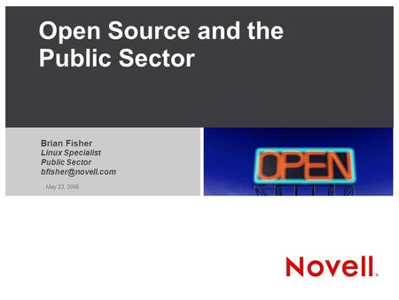 May 23, 2006 Open Source and the Public Sector Brian Fisher Linux Specialist Public Sector