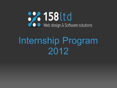 Internship Program 2012. Who are we The company 158 ltd is registered in 2008 in partnership with several shareholders, who continue to develop or regroup.