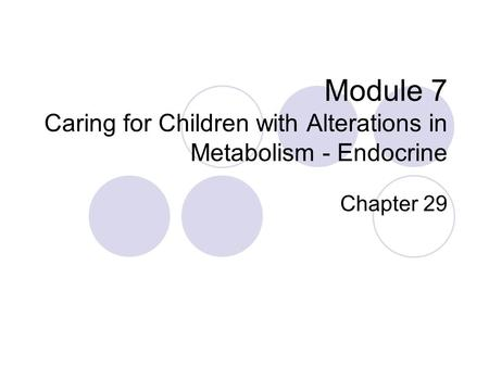 Module 7 Caring for Children with Alterations in Metabolism - Endocrine Chapter 29.