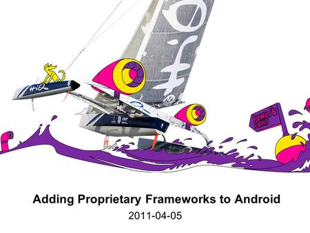 Adding Proprietary Frameworks to Android 2011-04-05.