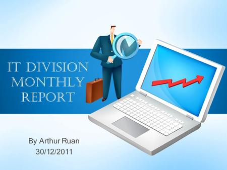 By Arthur Ruan 30/12/2011 IT Division Monthly Report.