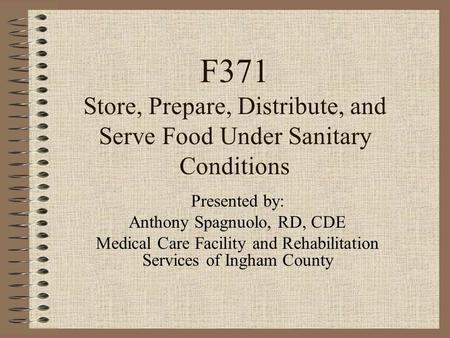 F371 Store, Prepare, Distribute, and Serve Food Under Sanitary Conditions Presented by: Anthony Spagnuolo, RD, CDE Medical Care Facility and Rehabilitation.