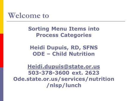 Welcome to Sorting Menu Items into Process Categories Heidi Dupuis, RD, SFNS ODE – Child Nutrition 503-378-3600 ext. 2623 Ode.state.or.us/services/nutrition.