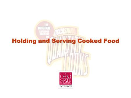 Holding and Serving Cooked Food. Lesson Objectives After completion of this lesson, occasional quantity cooks will be able to: Hold cooked foods safely.