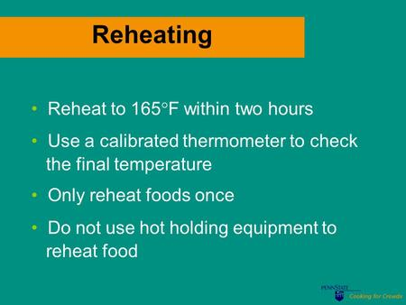 Cooking for Crowds Reheating Reheat to 165  F within two hours Use a calibrated thermometer to check the final temperature Only reheat foods once Do not.
