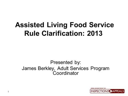 1 Assisted Living Food Service Rule Clarification: 2013 Presented by: James Berkley, Adult Services Program Coordinator.