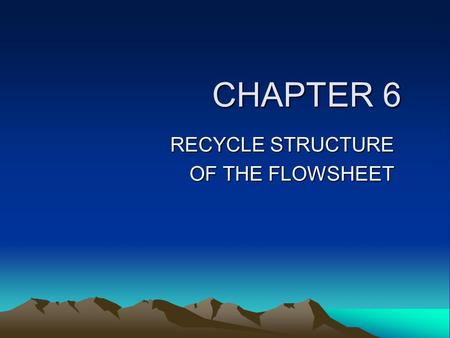RECYCLE STRUCTURE OF THE FLOWSHEET