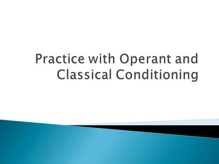 Practice with Operant and Classical Conditioning